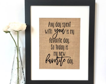 Any day spent with you is my favorite day. So today is my new favorite day. Burlap Print // Nursery // Love // Pooh
