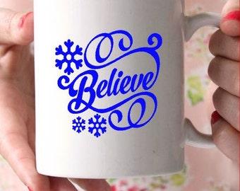 Believe mug-Motivational coffee mug-Coffee mug-Ceramic mug-Valentines Day Gift-Christmas gift idea-Gift for friend- Vinyl mug- Teachers gift