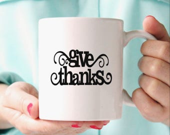 Give thanks coffee mug-Thanksgiving gift idea- Coffee mug-Ceramic mug-Religious gift-Holiday gift- Gift for friend- Vinyl mug- Teachers gift