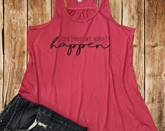 Good Things Are Going To Happen Flowy Racerback Tank-Work Out Tank-Gym Shirt-Mom Strong Tank-Women's Exercise Tank Top-Inspiring Gym Tank
