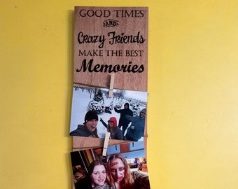 Good Time and Crazy Friends Make the Best Memories Wood Burned Photo Display