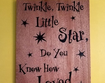 Twinkle, Twinkle Little Star, Do You Know How Loved You Are Wood Burned Sign