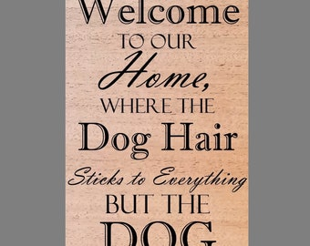 Welcome to Our Home, Where The Dog Hair Sticks To Everything But the Dog Wood Burned Sign