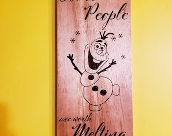 Some People Are Worth Melting For Olaf Wood Burned Sign