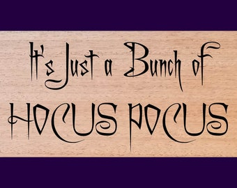 It's Just a Bunch of Hocus Pocus Wood Burned Sign
