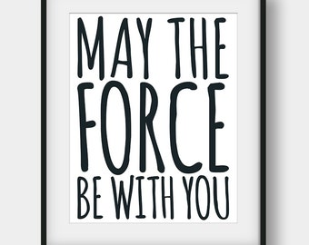 60% OFF May The Force Be With You Print, Star Wars Quote, Kids Room Decor, Star Wars Print, Boys Room Decor, Printable Boys Gift, Minimalist
