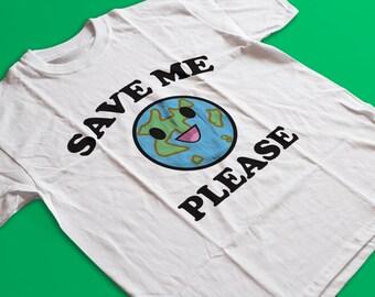 207615745a6de Sauvez moi s il vous plaît T Shirt - chemise de jour de la terre, jour de  la terre 2018, le réchauffement climatique, recyclage chemise, chemises  drôles, ...