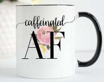 Caffeinated AF Coffee and Tea Mug, Coffee Lover Mug, Gift For Coffee Lover, Funny Coffee Mug, Gift For Friend, Give Me All The Caffeine Mug
