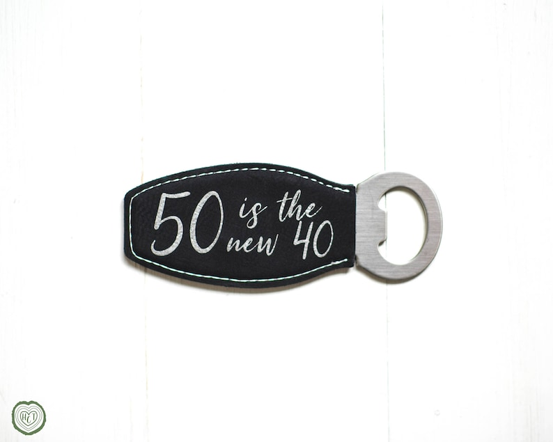 50th Birthday Gift Bottle Opener 50 Is The New 40 Funny