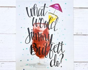What would Jimmy Buffett do? Calligraphy print, Jimmy Buffett Art, Wall Art, Hurricane Drink art print