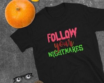 Follow Your Nightmares Short-Sleeve Unisex T-Shirt | Goth Gag Gift