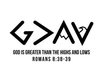 God Is Greater Than The Highs And Lows Ups And Downs G