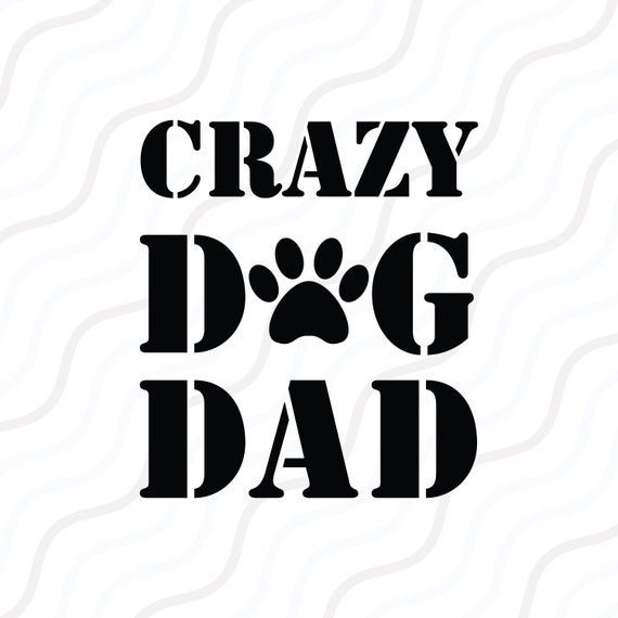 Crazy Dog Dad Svg Dog Saying Svg Funny Quote Svg Cut Table Etsy