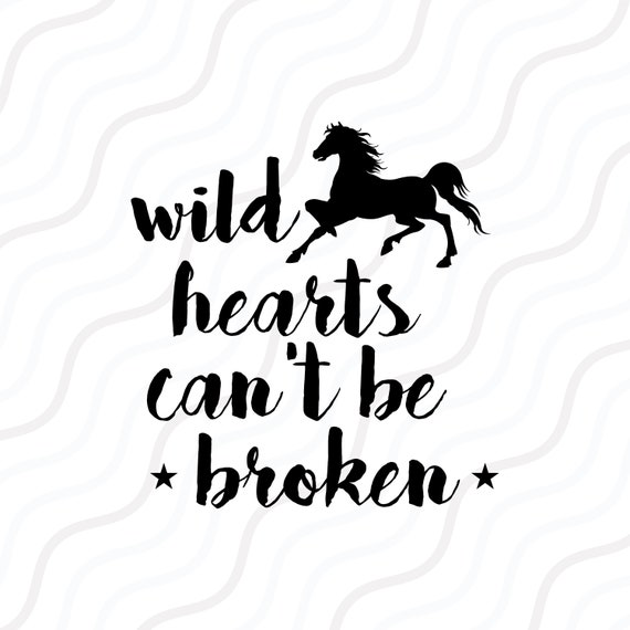 Wild Hearts Can\'t Be Broken SVG,Horse SVG, Horse Quote SVG Cut table  Design,svg,dxf,png Use With Silhouette Studio & Cricut_Instant Download