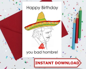 INSTANT DOWNLOAD - Donald Trump birthday card - bad hombre - Trump card -  funny Birthday card - political birthday - trump mexico card