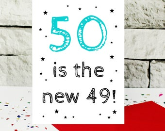 funny 50th birthday card - 50 is the new 49 - humorous birthday card - funny card for him - sarcastic card for men - fiftieth birthday card