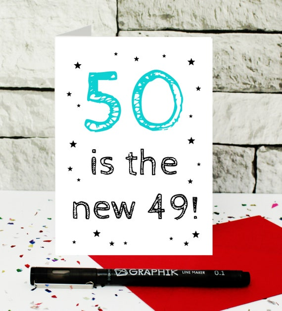Funny 50th Birthday Card 50 Is The New 49 Humorous