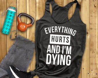 8e0ee85636278 Everything Hurts and I m Dying    Tank Top    Work Out    Work Out Shirt     Gym Tank