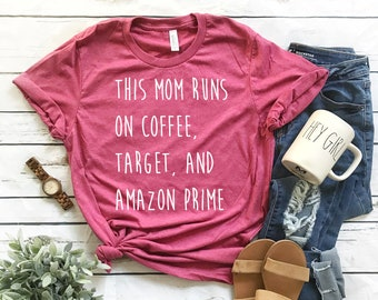 This Mom Runs on Coffee, Target, and Amazon Prime // White Ink // Mom Shirt // Gift for Mom // Coffee Shirt // Mom Life