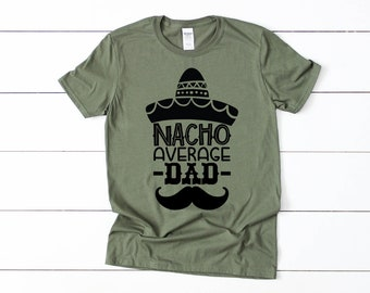 aa4686c5 Nacho Average Dad // Father's Day Shirt // Daddy Shirt // Dad Shirt // Dad  Life // Dad T Shirt // Gift for Dad // Funny Dad Shirt