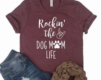 Rockin' The Dog Mom Life // Dog Mom Shirt // Dog Lover Shirt