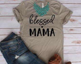 Blessed Mama Shirt / Mom Shirt /  Mama Shirt / Inspirational / Blessed