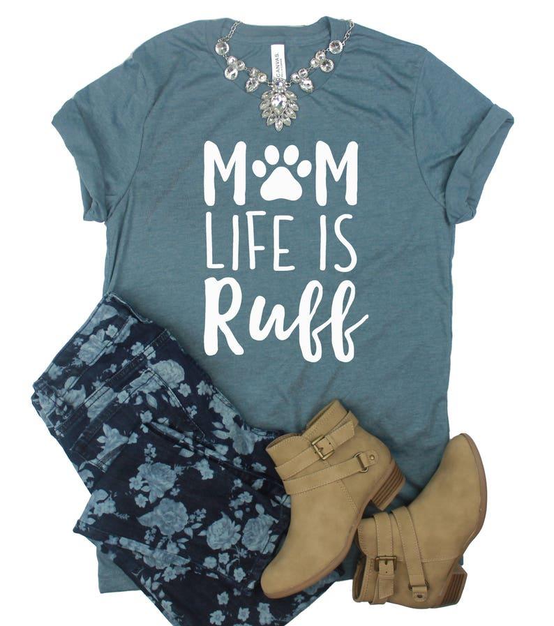 6b8d938d Mom Life Is Ruff // Dog Mom Shirt // Dog Lover Shirt // Being | Etsy