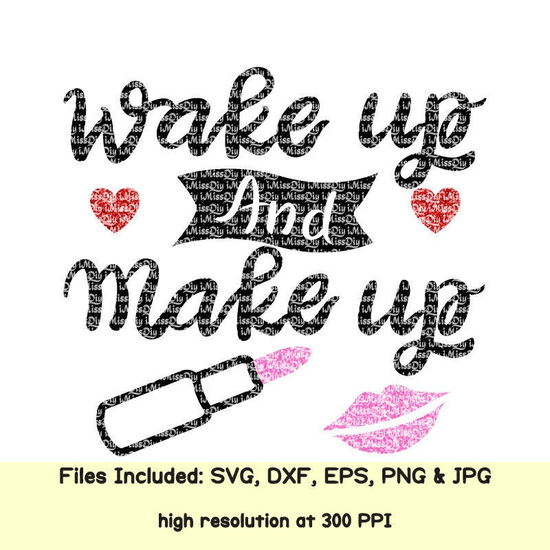 Wake Up And Make Up svg lips svg lipstick lip gloss svg lipsense mom girl  makeup life svg files for silhouette Cricut designs DXF cut file