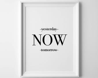 Yesterday Now Tomorrow - Poster - Motivational, Wall Art, Print, Decor, Inspiration, Motivation