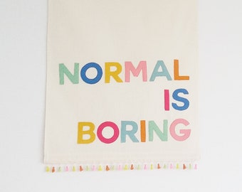 Normal is Boring banner, wall hanging