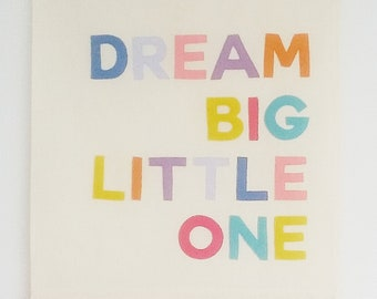 Dream Big Little One banner, wall hanging