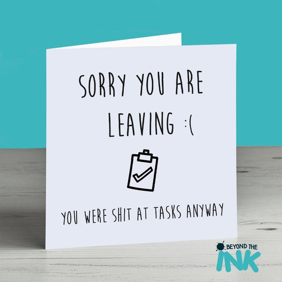 Funny Leaving Card - Sorry You Are Leaving You Were Shit At Tasks Anyway - New Job Card - Retirement Card