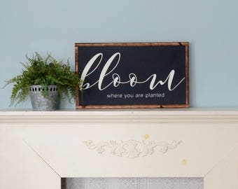 Bloom Where You Are Planted - Farmhouse Sign