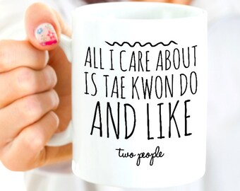 Tae Kwon Do Mug - Tae Kwon Do Gift For An Aspiring Black Belt - All I Care About Is Tae Kwon Do and Like Two People