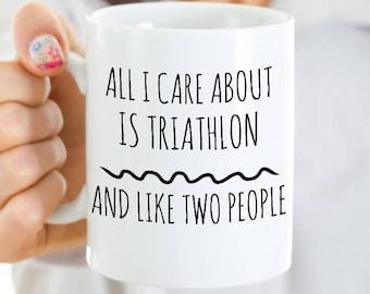 Funny Triathlon Mug - All I Care About Is Triathlon And Like Two People - Triathlon Gift Idea - Run Bike Swim - Triathlon Competitor Cup