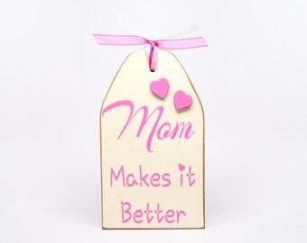 Mom Makes It Better Shelf Sitter, Mother's Day Gift Idea, Birthday Gift For Mom, Mom Sign