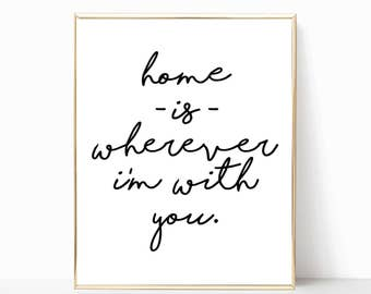 home is wherever I'm with you printable, wall art, wall decor, print, poster, printable art, home is wherever im with you print, art print