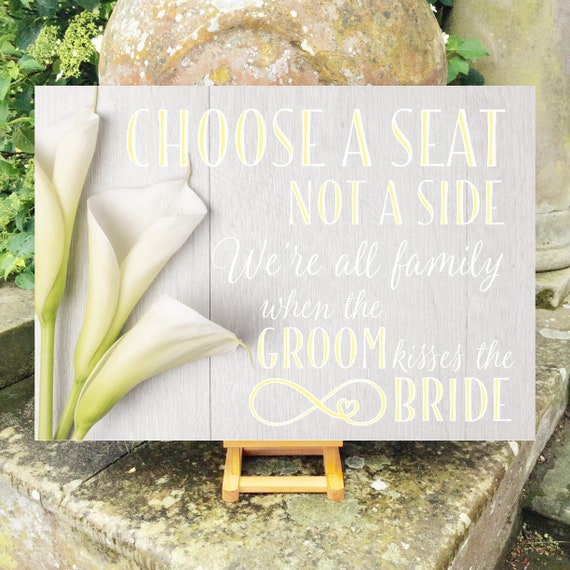 Choose a SEAT not a Side | PRINTED Wedding Seating SIGN | Wedding Aisle Sign | Calla Lilies on White Wood Design | Fast Delivery