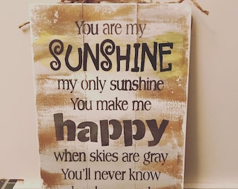 You are my sunshine my only sunshine you make me happy when skies are gray hand painted wood sign, i love you, Mother's Day