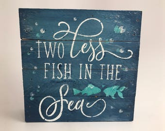 Two less fish in the sea sign on pallet wood, love sign, valentine, engagement, wedding or anniversary gift, custom colors available
