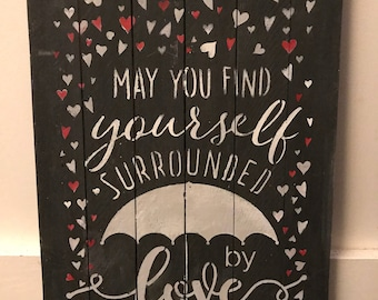 May you be surrounded by love hand-painted wood sign, love sign, customizable, personalized, newlywed, wedding, engagement, housewarming gif