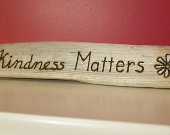 Kindness Matters Wood Burned on Pacific NW Foraged Driftwood for Farmhouse Modern Rustic Wall Art