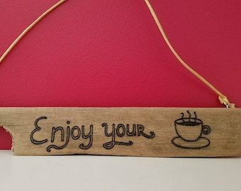 Coffee Lovers Enjoy your Coffee Sign Wood Burned on Driftwood for Cafe, Diner or Kitchen Wall Art