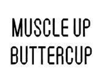MUSCLE UP BUTTERCUP - Quality Vinyl Decal; Disney Decal, Maui Quote, Yeti Decal, Car Decal, Tumbler Decal, Fast Processing!