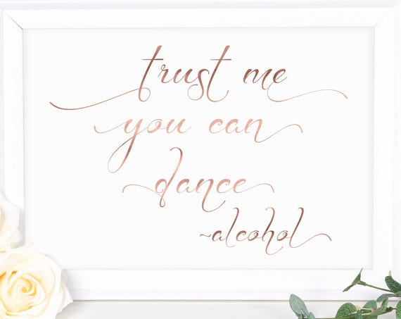 Rose Gold Wedding Dance Sign ~ Trust Me You Can Dance  ~ Wedding Dancing Sign ~ Alcohol Reception Sign ~ Instant Download PDF ~ 110RG