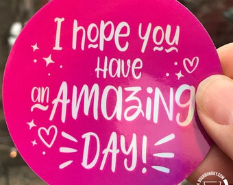 HOLOGRAM STICKER | I Hope You Have an Amazing Day!