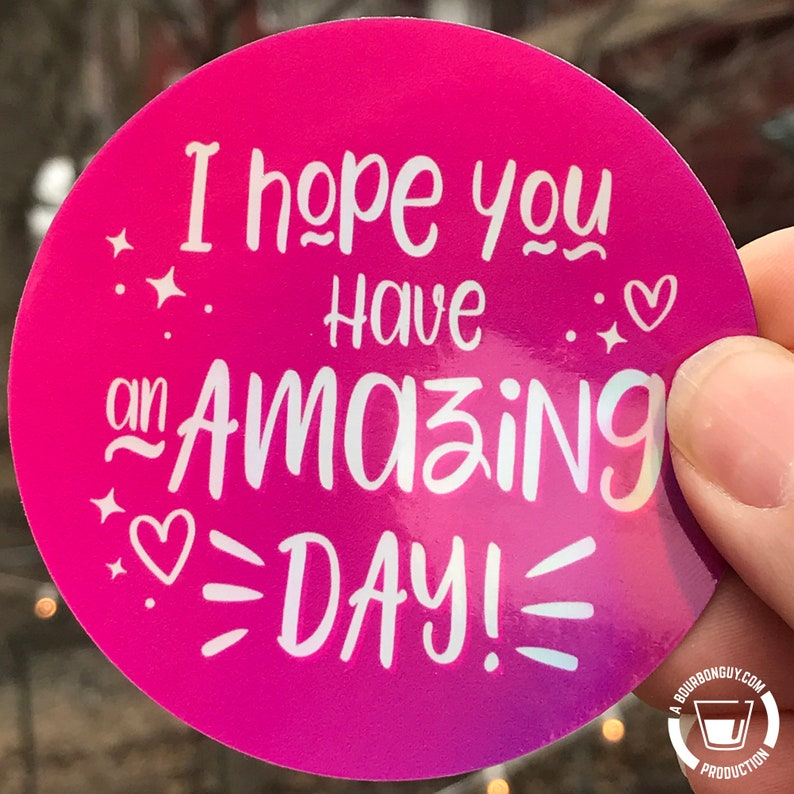 HOLOGRAM STICKER  I Hope You Have an Amazing Day image 0