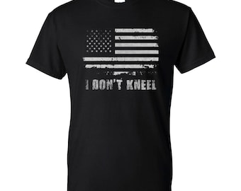 I Don't Kneel T-Shirt American Pride American Flag Political USA News Tee - New Ready to ship! MORE COLORS