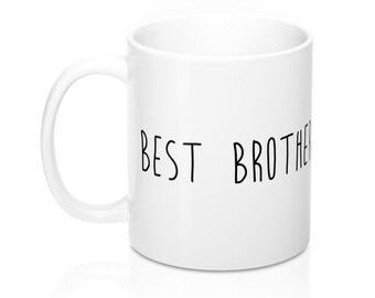 Best Brother, 11oz Mug, Custom Coffee Mug, Tea Mug, Custom Gift, Gift for Her, Stocking Stuffer, Home Decor, Cups, Mugs