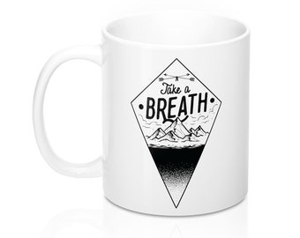 Breathe Mug, 11oz Mug, Custom Coffee Mug, Tea Mug, Custom Gift, Gift for Her, Stocking Stuffer, Home Decor, Cups, Mugs